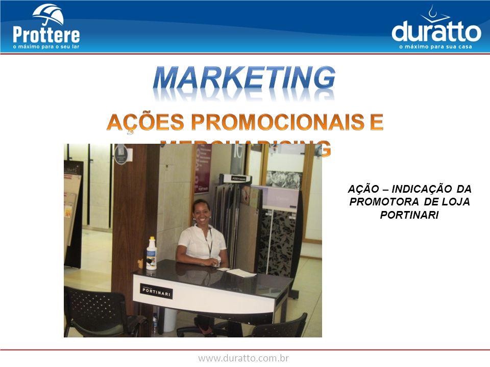 www.duratto.com.br AÇÃO – INDICAÇÃO DA PROMOTORA DE LOJA PORTINARI