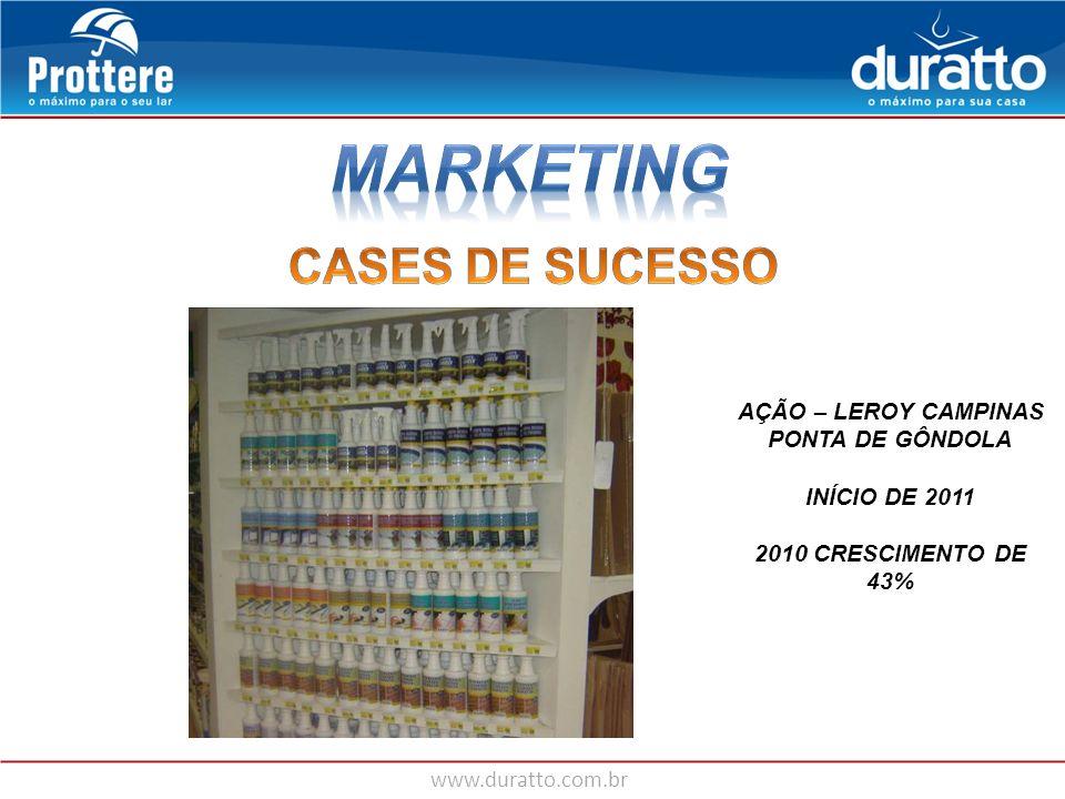 www.duratto.com.br AÇÃO – LEROY CAMPINAS PONTA DE GÔNDOLA INÍCIO DE 2011 2010 CRESCIMENTO DE 43%