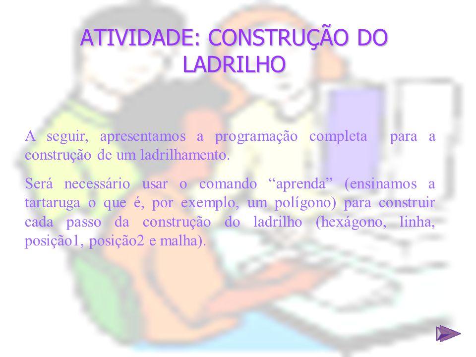ATIVIDADE: CONSTRUÇÃO DO LADRILHO A seguir, apresentamos a programação completa para a construção de um ladrilhamento. Será necessário usar o comando