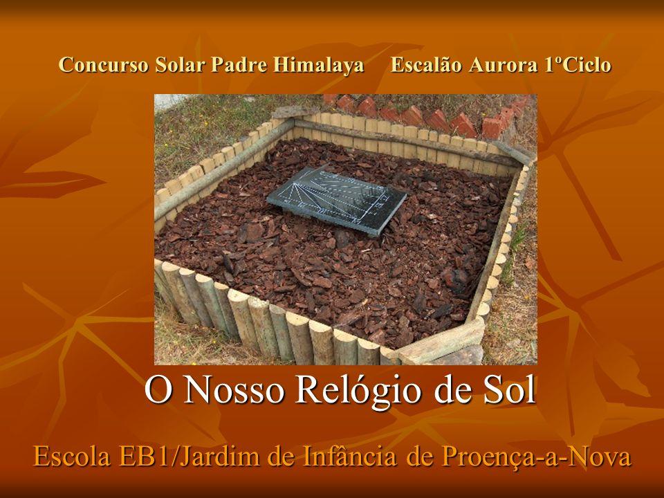 Concurso Solar Padre HimalayaEscalão Aurora 1ºCiclo O Nosso Relógio de Sol Escola EB1/Jardim de Infância de Proença-a-Nova
