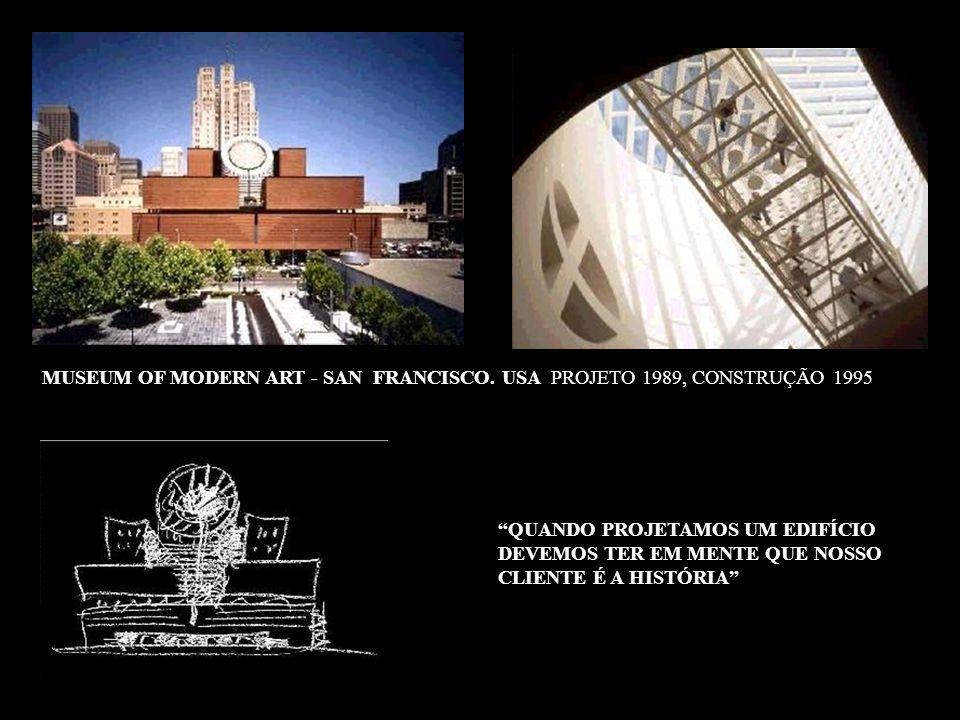 MUSEUM OF MODERN ART - SAN FRANCISCO. USA PROJETO 1989, CONSTRUÇÃO 1995 QUANDO PROJETAMOS UM EDIFÍCIO DEVEMOS TER EM MENTE QUE NOSSO CLIENTE É A HISTÓ