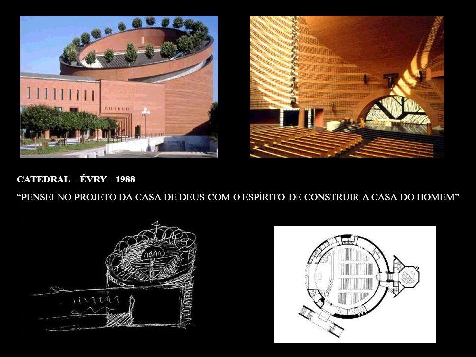 CATEDRAL - ÉVRY - 1988 PENSEI NO PROJETO DA CASA DE DEUS COM O ESPÍRITO DE CONSTRUIR A CASA DO HOMEM