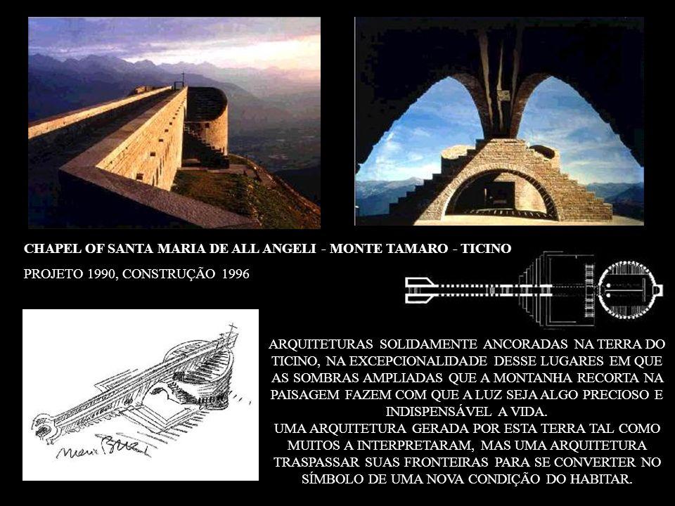 CHAPEL OF SANTA MARIA DE ALL ANGELI - MONTE TAMARO - TICINO PROJETO 1990, CONSTRUÇÃO 1996 ARQUITETURAS SOLIDAMENTE ANCORADAS NA TERRA DO TICINO, NA EX