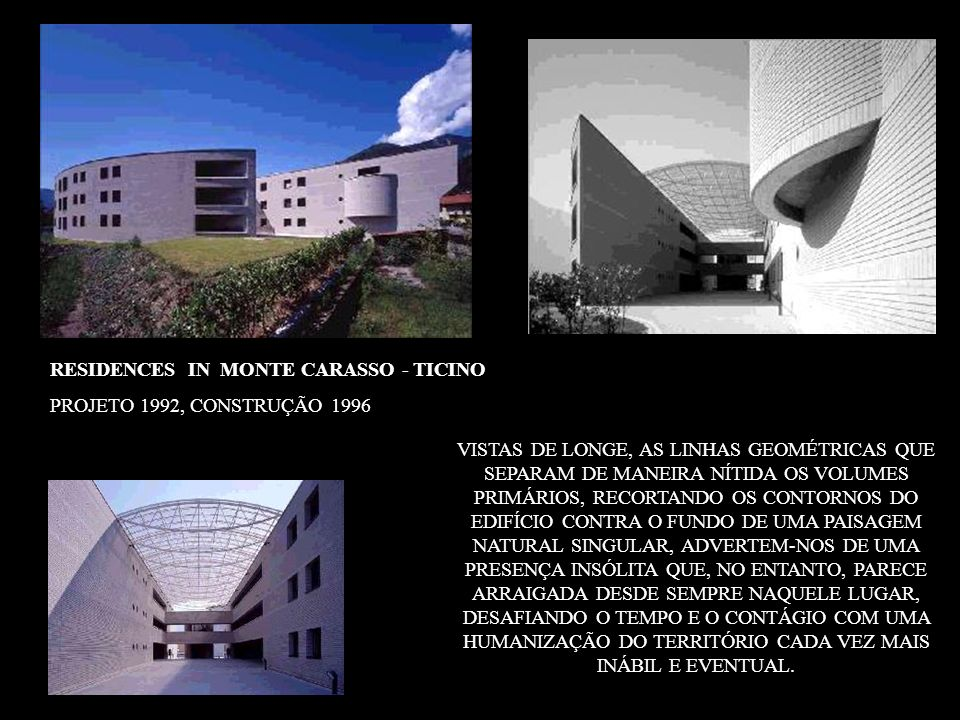 RESIDENCES IN MONTE CARASSO - TICINO PROJETO 1992, CONSTRUÇÃO 1996 VISTAS DE LONGE, AS LINHAS GEOMÉTRICAS QUE SEPARAM DE MANEIRA NÍTIDA OS VOLUMES PRI