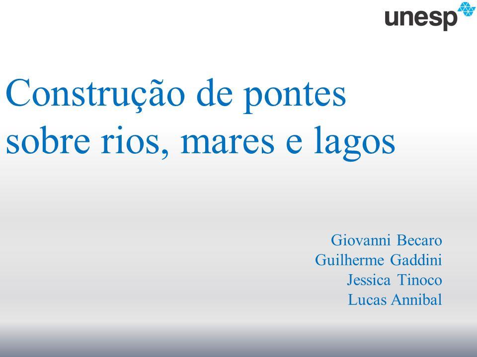 Construção de pontes sobre rios, mares e lagos Giovanni Becaro Guilherme Gaddini Jessica Tinoco Lucas Annibal