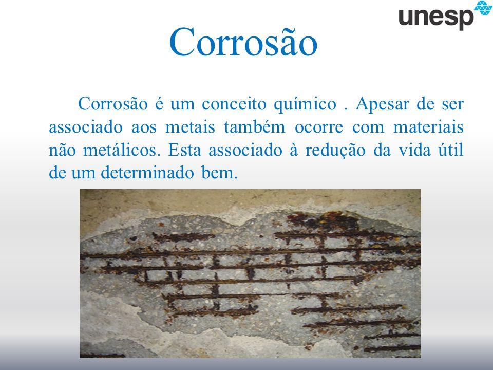 Corrosão Corrosão é um conceito químico. Apesar de ser associado aos metais também ocorre com materiais não metálicos. Esta associado à redução da vid