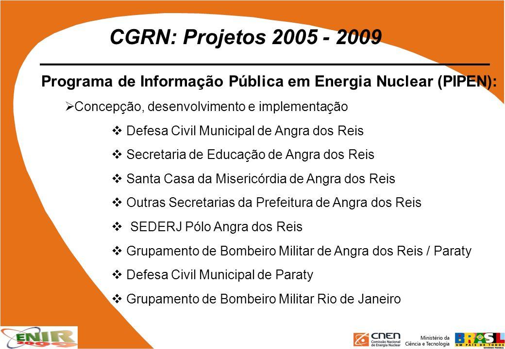CGRN: Projetos 2005 - 2009 Programa de Informação Pública em Energia Nuclear (PIPEN): Concepção, desenvolvimento e implementação Defesa Civil Municipa
