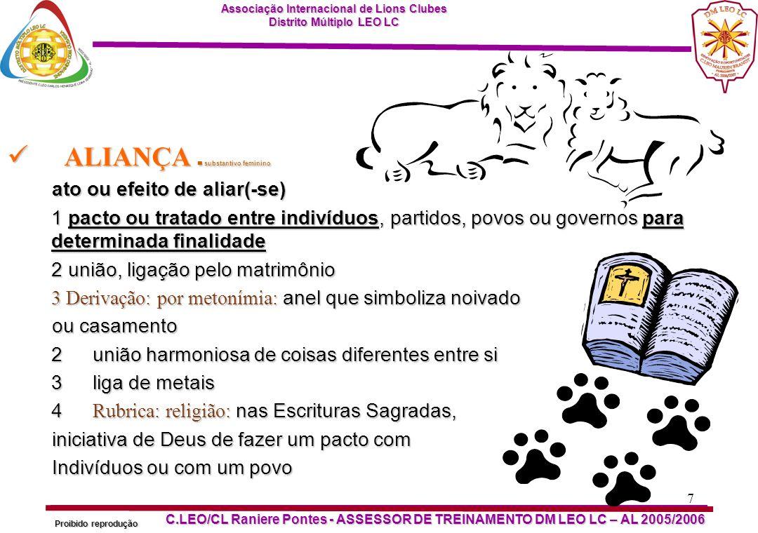 Associação Internacional de Lions Clubes Distrito Múltiplo LEO LC Proibido reprodução C.LEO/CL Raniere Pontes - ASSESSOR DE TREINAMENTO DM LEO LC – AL 2005/2006 8 Parcerias e Alianças Estratégicas...