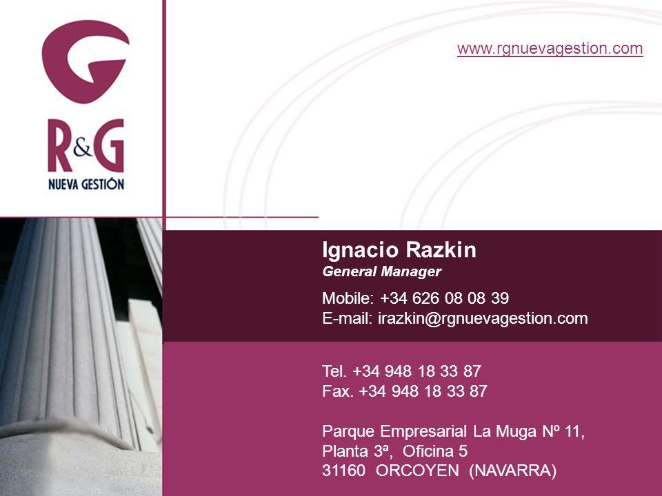 Ignacio Razkin General Manager Mobile: +34 626 08 08 39 E-mail: irazkin@rgnuevagestion.com www.rgnuevagestion.com Tel. +34 948 18 33 87 Fax. +34 948 1