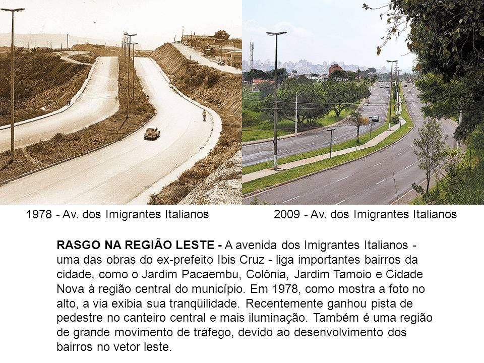 1978 - Av. dos Imigrantes Italianos2009 - Av. dos Imigrantes Italianos RASGO NA REGIÃO LESTE - A avenida dos Imigrantes Italianos - uma das obras do e