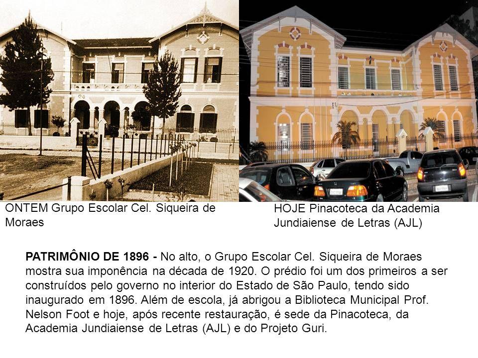 ONTEM Grupo Escolar Cel. Siqueira de Moraes HOJE Pinacoteca da Academia Jundiaiense de Letras (AJL) PATRIMÔNIO DE 1896 - No alto, o Grupo Escolar Cel.
