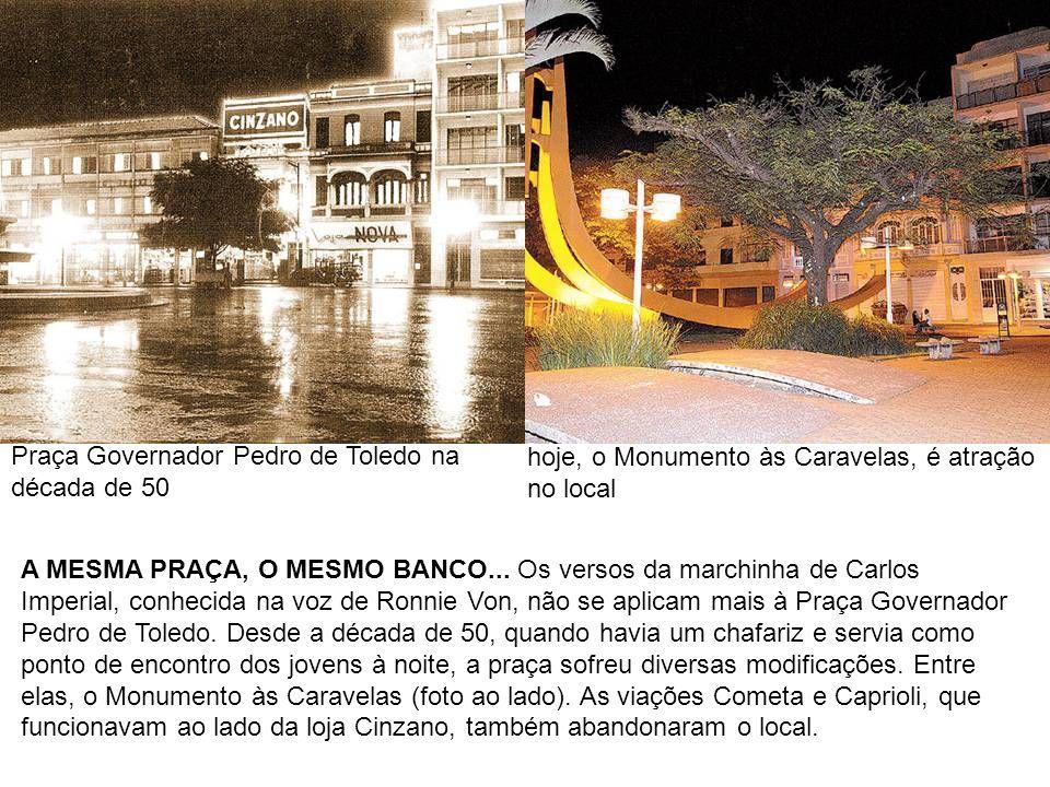 Praça Governador Pedro de Toledo na década de 50 hoje, o Monumento às Caravelas, é atração no local A MESMA PRAÇA, O MESMO BANCO... Os versos da march