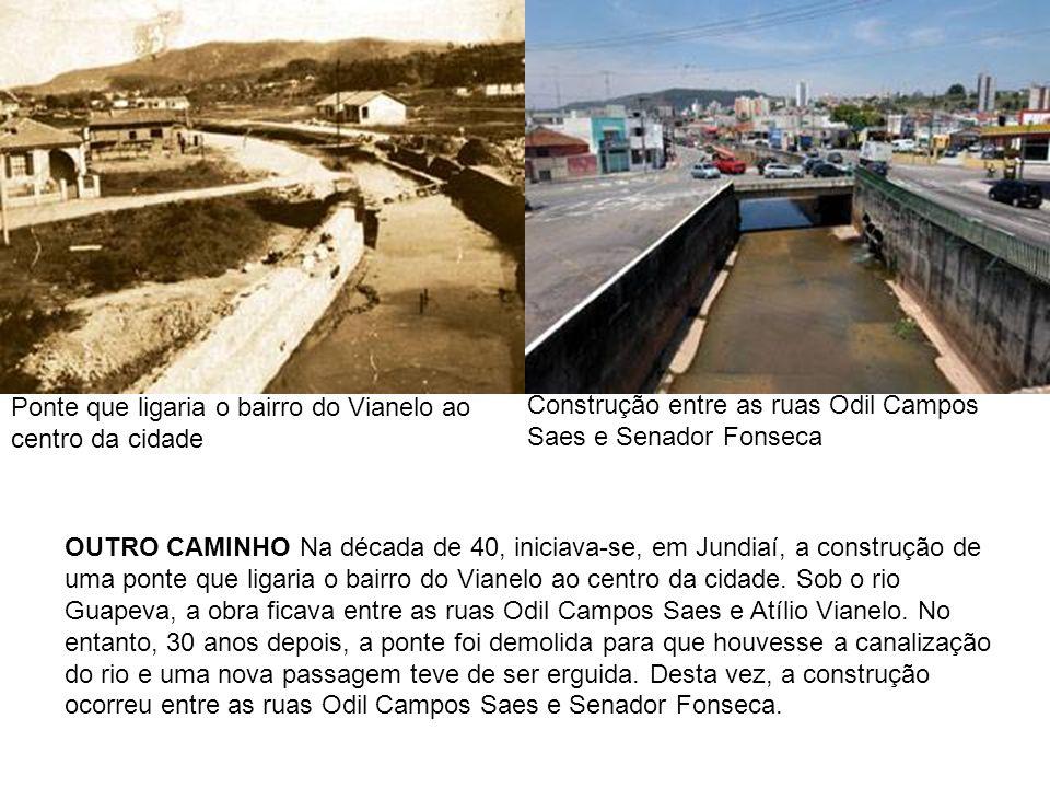 Ponte que ligaria o bairro do Vianelo ao centro da cidade Construção entre as ruas Odil Campos Saes e Senador Fonseca OUTRO CAMINHO Na década de 40, i