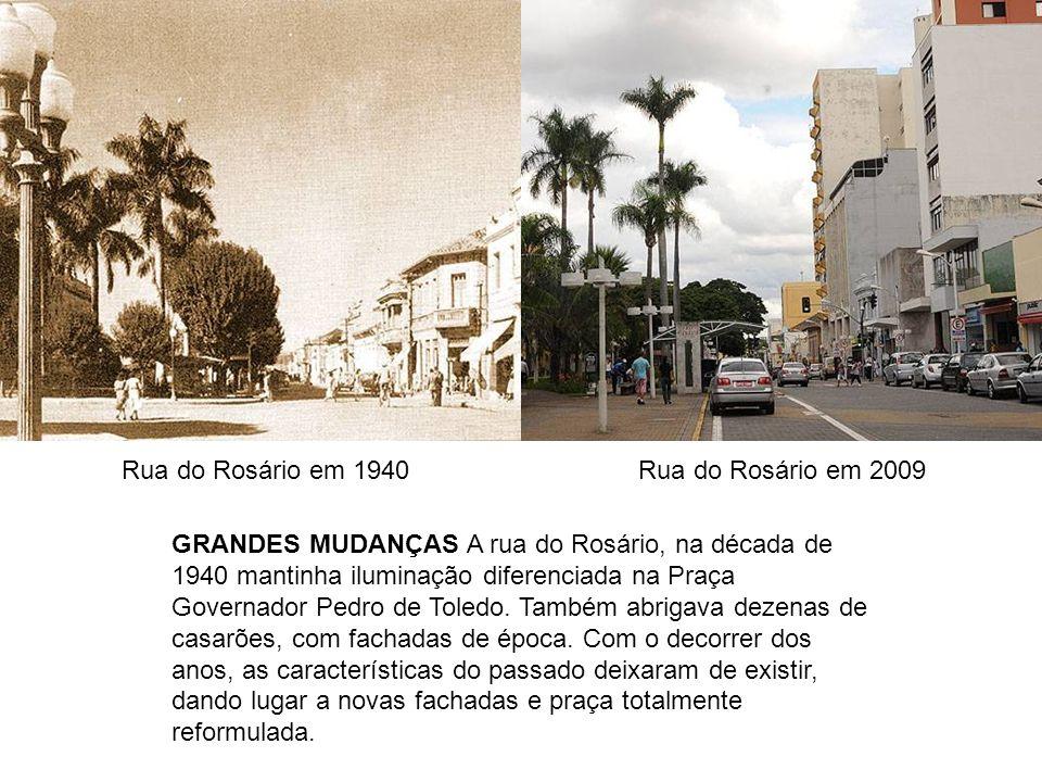 Rua do Rosário em 1940Rua do Rosário em 2009 GRANDES MUDANÇAS A rua do Rosário, na década de 1940 mantinha iluminação diferenciada na Praça Governador