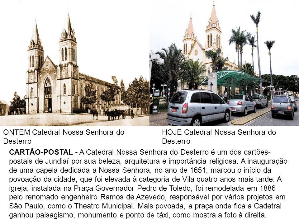 ONTEM Catedral Nossa Senhora do Desterro HOJE Catedral Nossa Senhora do Desterro CARTÃO-POSTAL - A Catedral Nossa Senhora do Desterro é um dos cartões