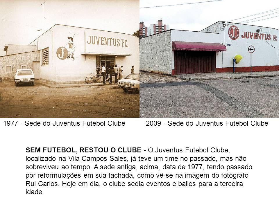 1977 - Sede do Juventus Futebol Clube2009 - Sede do Juventus Futebol Clube SEM FUTEBOL, RESTOU O CLUBE - O Juventus Futebol Clube, localizado na Vila