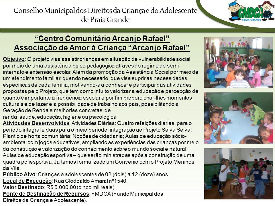Conselho Municipal dos Direitos da Criança e do Adolescente de Praia Grande Centro Comunitário Arcanjo Rafael Associação de Amor à Criança Arcanjo Raf