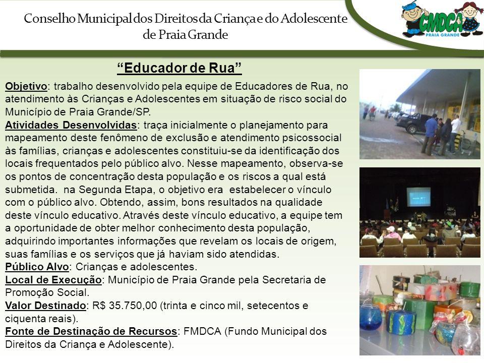 Conselho Municipal dos Direitos da Criança e do Adolescente de Praia Grande Educador de Rua Objetivo: trabalho desenvolvido pela equipe de Educadores