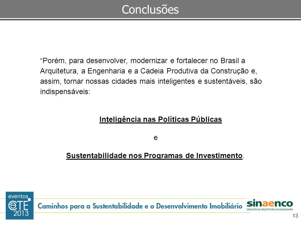 Porém, para desenvolver, modernizar e fortalecer no Brasil a Arquitetura, a Engenharia e a Cadeia Produtiva da Construção e, assim, tornar nossas cida