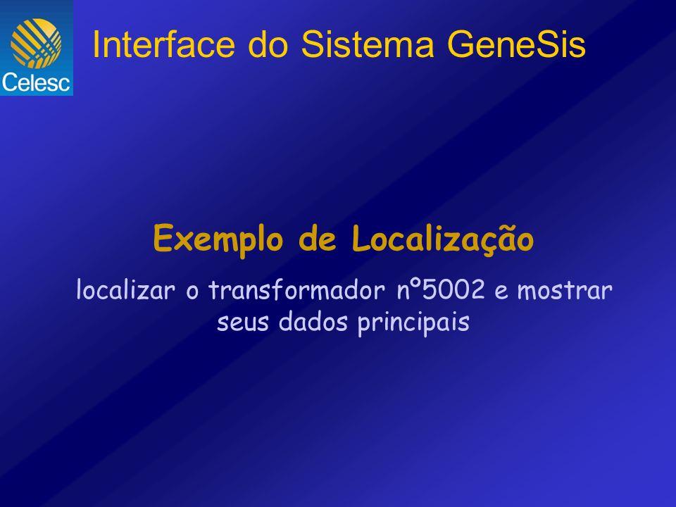 Exemplo de Localização localizar o transformador nº5002 e mostrar seus dados principais Interface do Sistema GeneSis
