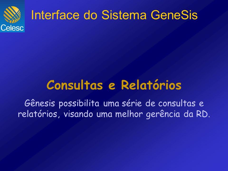Consultas e Relatórios Gênesis possibilita uma série de consultas e relatórios, visando uma melhor gerência da RD. Interface do Sistema GeneSis