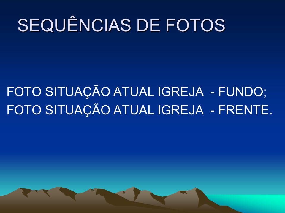SEQUÊNCIAS DE FOTOS FOTO SITUAÇÃO ATUAL IGREJA - FUNDO; FOTO SITUAÇÃO ATUAL IGREJA - FRENTE.