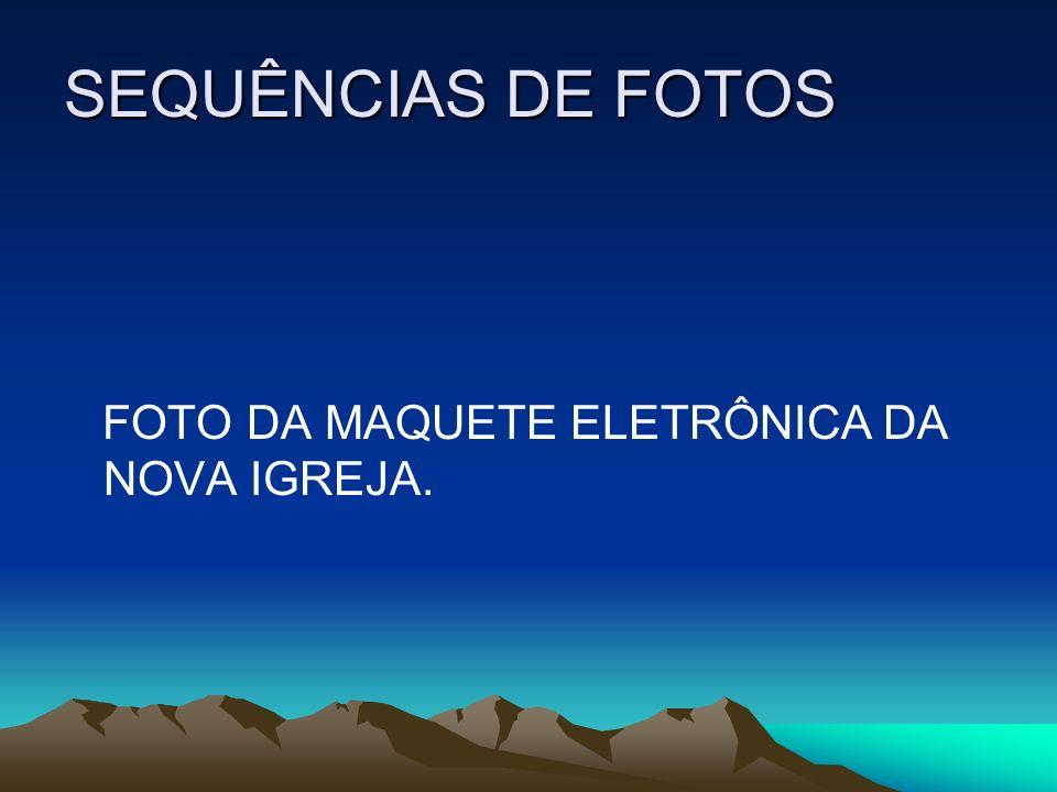 SEQUÊNCIAS DE FOTOS FOTO DA MAQUETE ELETRÔNICA DA NOVA IGREJA.