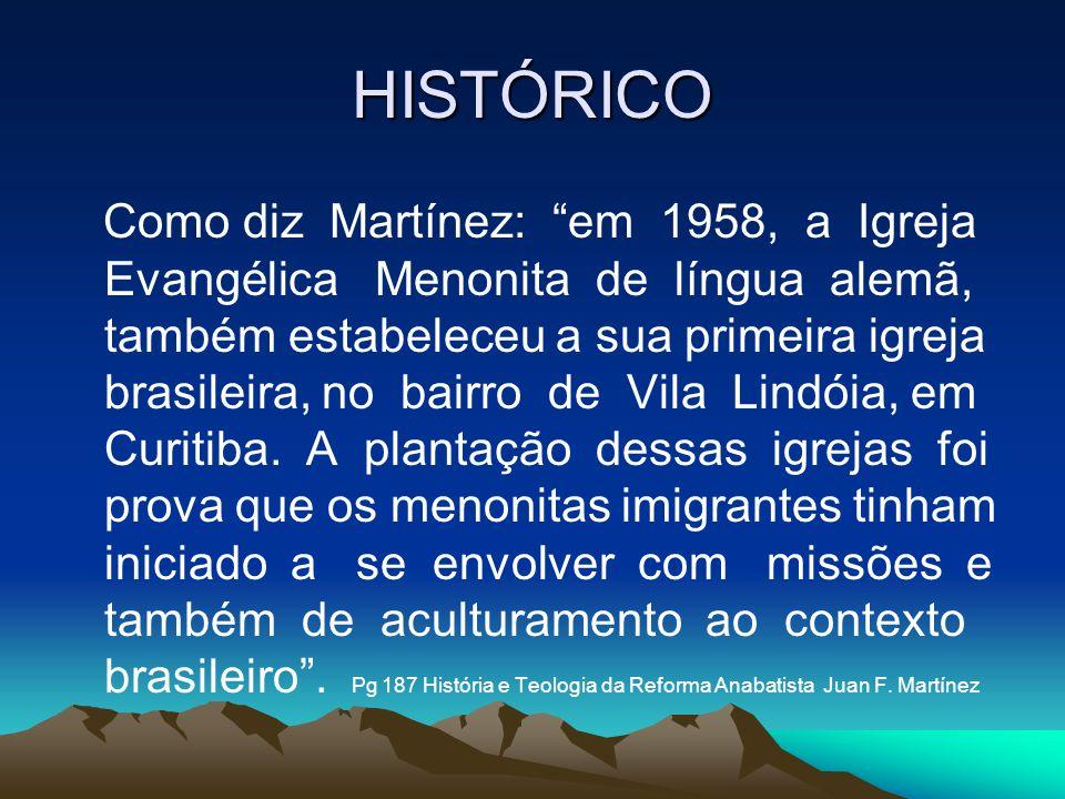 HISTÓRICO Como diz Martínez: em 1958, a Igreja Evangélica Menonita de língua alemã, também estabeleceu a sua primeira igreja brasileira, no bairro de