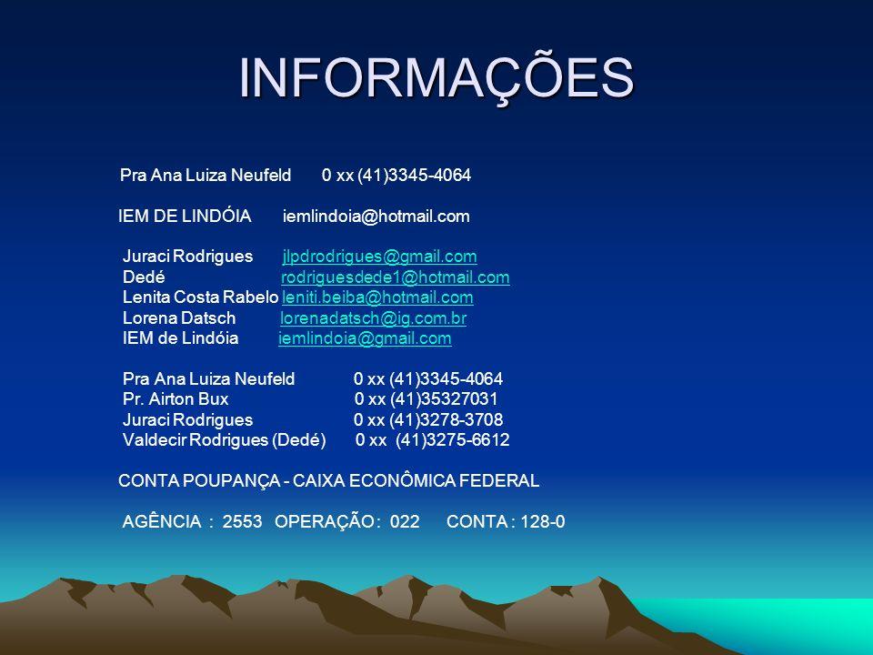 INFORMAÇÕES Pra Ana Luiza Neufeld 0 xx (41)3345-4064 IEM DE LINDÓIA iemlindoia@hotmail.com Juraci Rodrigues jlpdrodrigues@gmail.comjlpdrodrigues@gmail