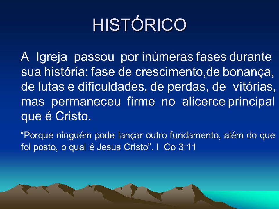 HISTÓRICO A Igreja passou por inúmeras fases durante sua história: fase de crescimento,de bonança, de lutas e dificuldades, de perdas, de vitórias, ma
