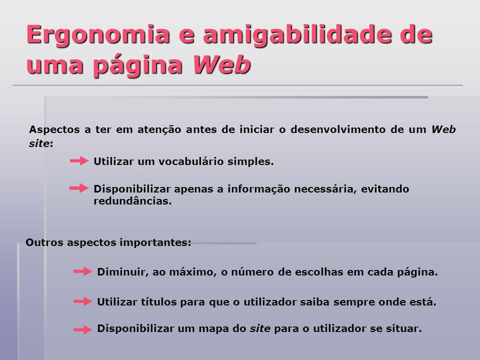 Utilizar um vocabulário simples. Aspectos a ter em atenção antes de iniciar o desenvolvimento de um Web site: Disponibilizar apenas a informação neces