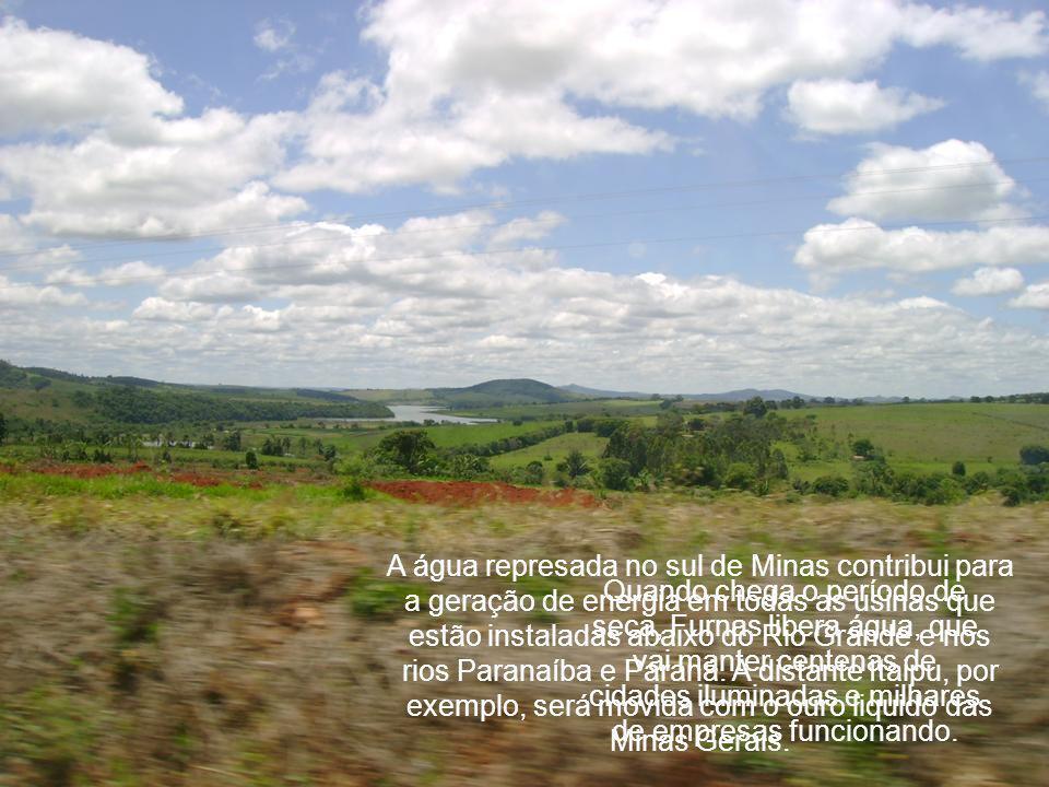 A água represada no sul de Minas contribui para a geração de energia em todas as usinas que estão instaladas abaixo do Rio Grande e nos rios Paranaíba e Paraná.