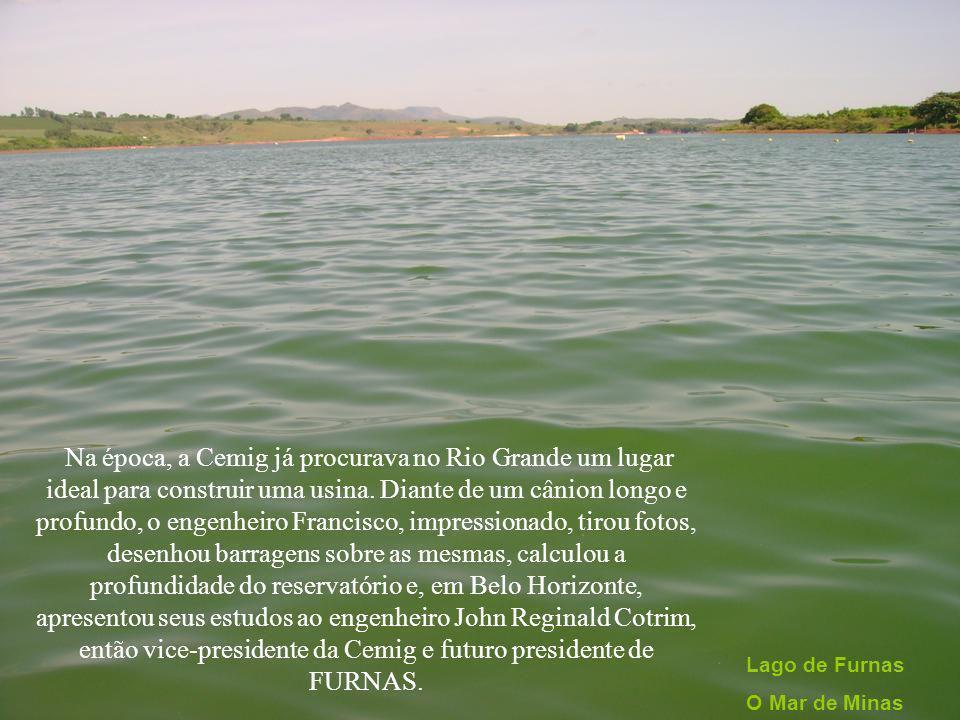 Na época, a Cemig já procurava no Rio Grande um lugar ideal para construir uma usina.