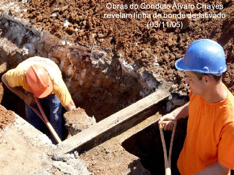Obras do Conduto Álvaro Chaves revelam linha de bonde desativado (03/11/05)