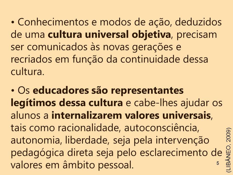 5 Conhecimentos e modos de ação, deduzidos de uma cultura universal objetiva, precisam ser comunicados às novas gerações e recriados em função da cont