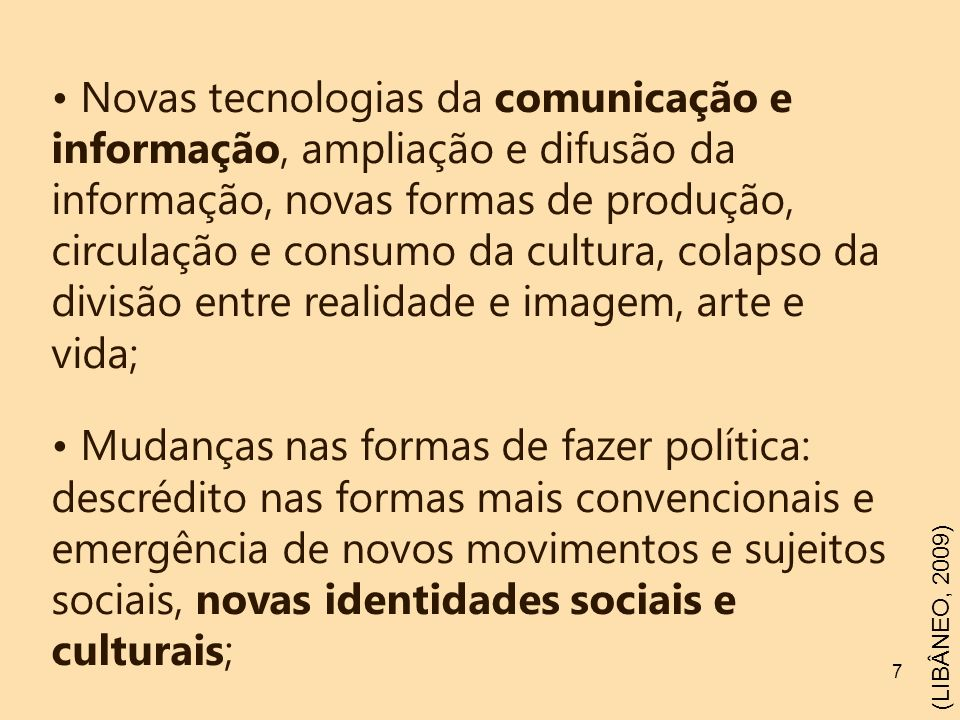 7 Novas tecnologias da comunicação e informação, ampliação e difusão da informação, novas formas de produção, circulação e consumo da cultura, colapso
