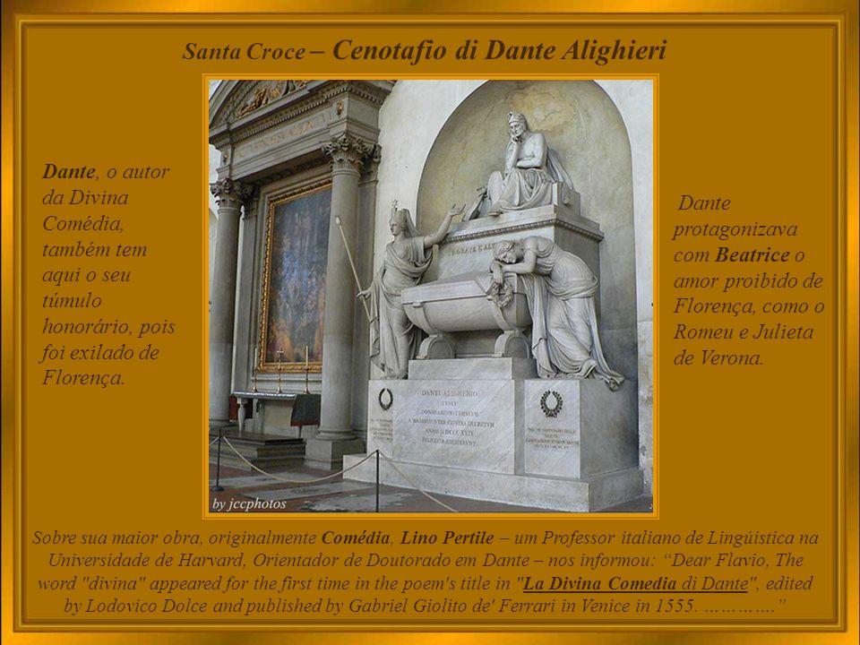 Basilica di Santa Croce Igreja gótica de Florença cuja maior importância consiste em ter sido a escolhida para guardar os restos mortais de alguns de seus filhos que passaram a fazer parte da história da civilização universal, entre outros, Michelangelo e Galileo Galilei.