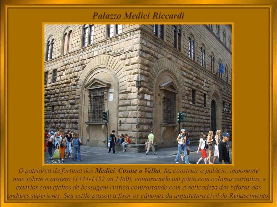 Palazzo Medici Riccardi Nos 300 anos em que foi dominada pela rica e sanguinária família de banqueiros Medici, Florença financiou arquitetos, pintores, escultores e atraiu a maior quantidade de gênios por metro quadrado que o mundo já viu.