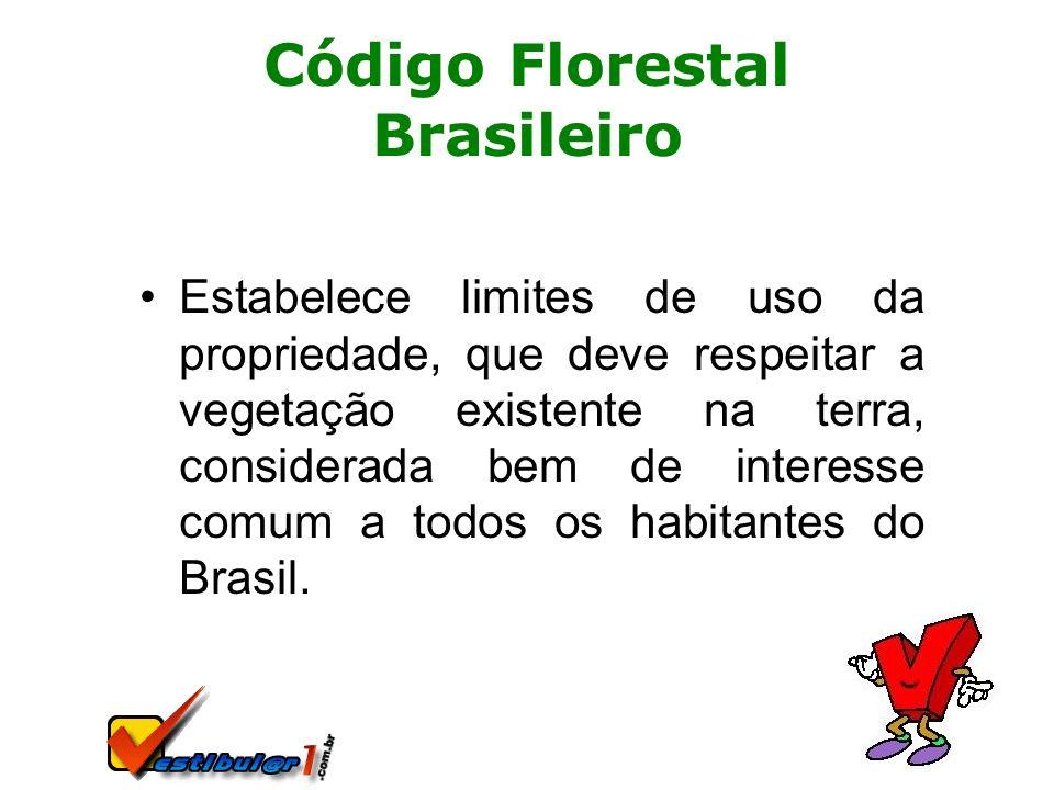 Código Florestal Brasileiro Estabelece limites de uso da propriedade, que deve respeitar a vegetação existente na terra, considerada bem de interesse