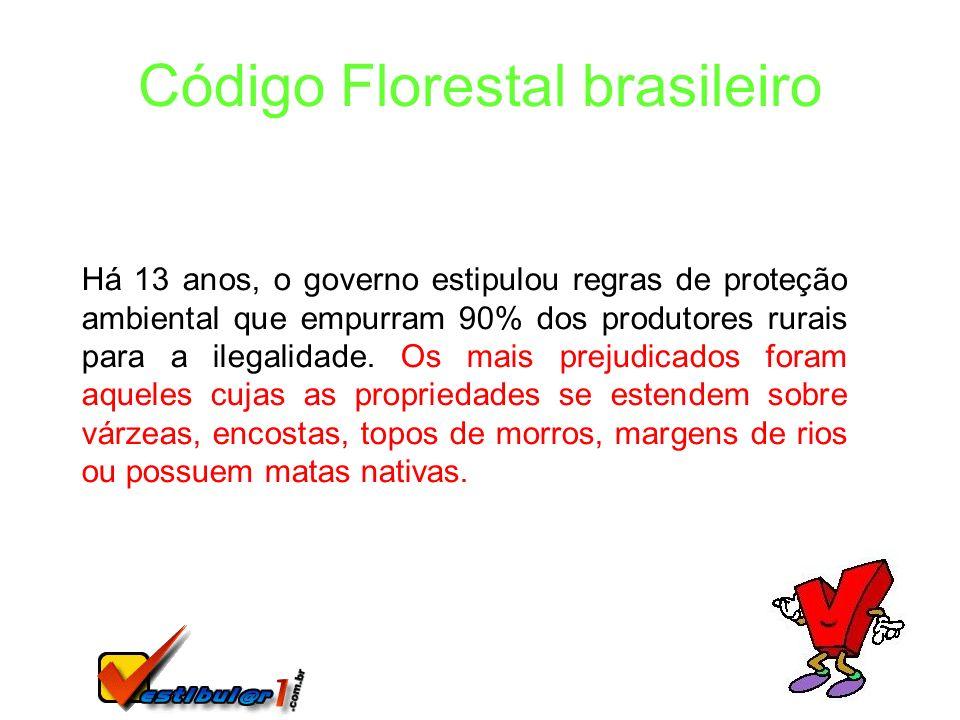 Código Florestal brasileiro Há 13 anos, o governo estipulou regras de proteção ambiental que empurram 90% dos produtores rurais para a ilegalidade. Os