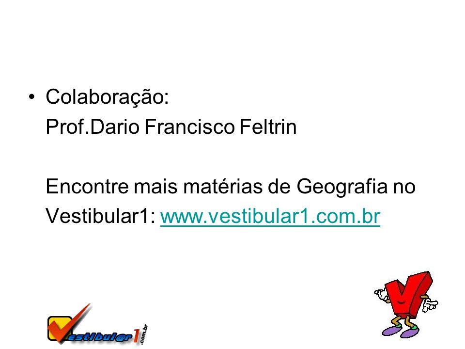 Colaboração: Prof.Dario Francisco Feltrin Encontre mais matérias de Geografia no Vestibular1: www.vestibular1.com.brwww.vestibular1.com.br