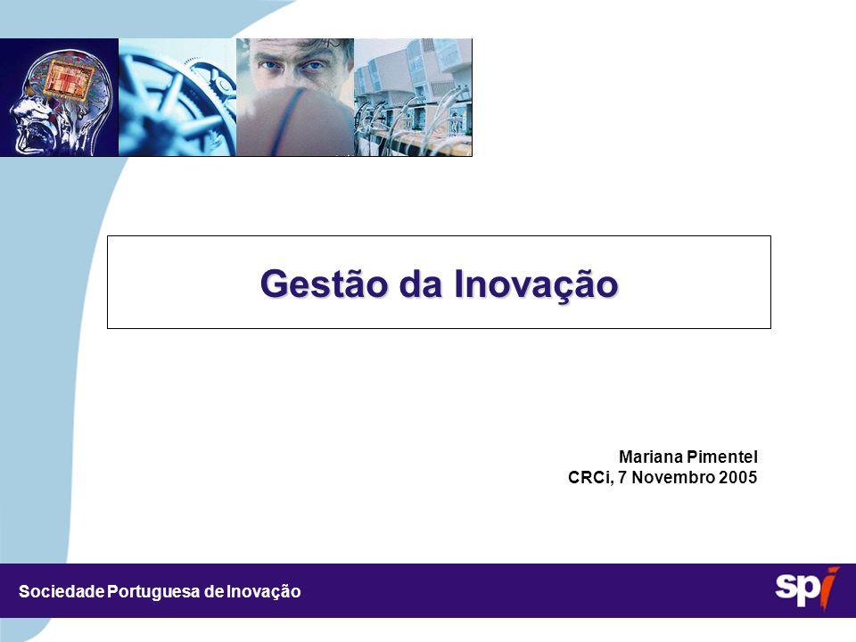 Sociedade Portuguesa de Inovação 4,5/4,5 CM Gestão da Inovação Mariana Pimentel CRCi, 7 Novembro 2005