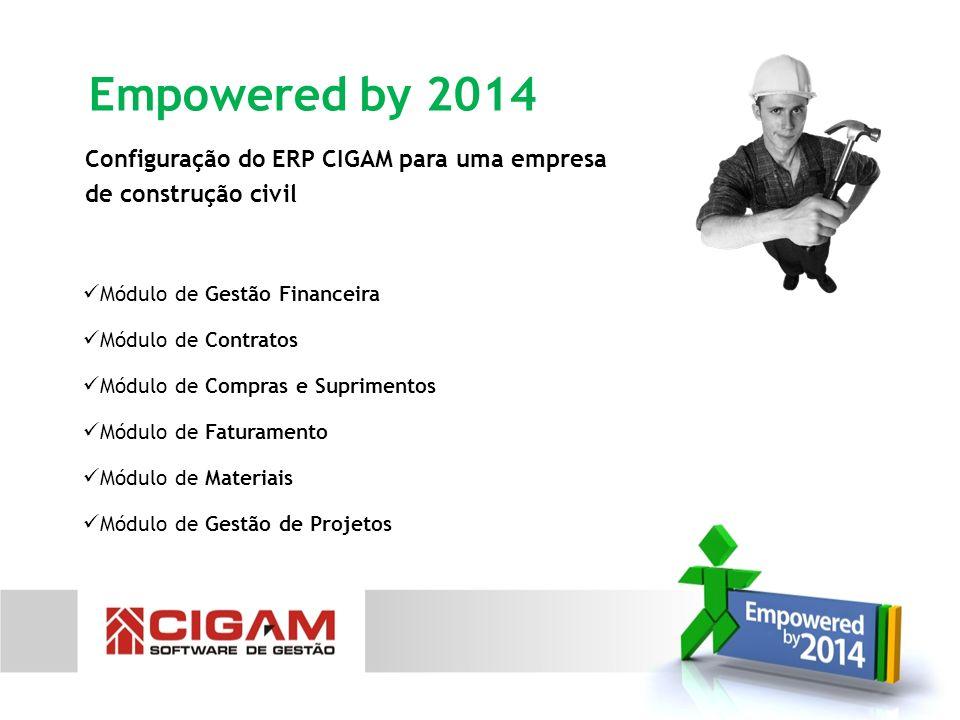 Configuração do ERP CIGAM para uma empresa de construção civil Módulo de Gestão Financeira Módulo de Contratos Módulo de Compras e Suprimentos Módulo