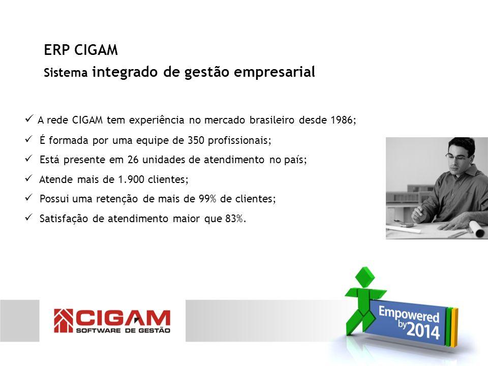 ERP CIGAM Sistema integrado de gestão empresarial A rede CIGAM tem experiência no mercado brasileiro desde 1986; É formada por uma equipe de 350 profi
