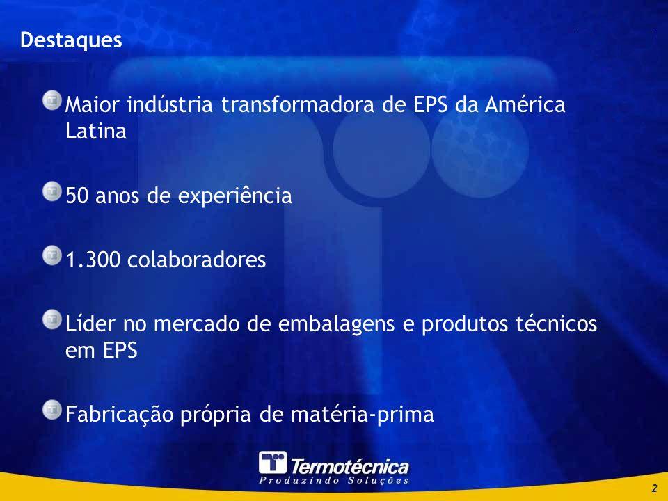 2 Maior indústria transformadora de EPS da América Latina 50 anos de experiência 1.300 colaboradores Líder no mercado de embalagens e produtos técnicos em EPS Fabricação própria de matéria-prima Destaques