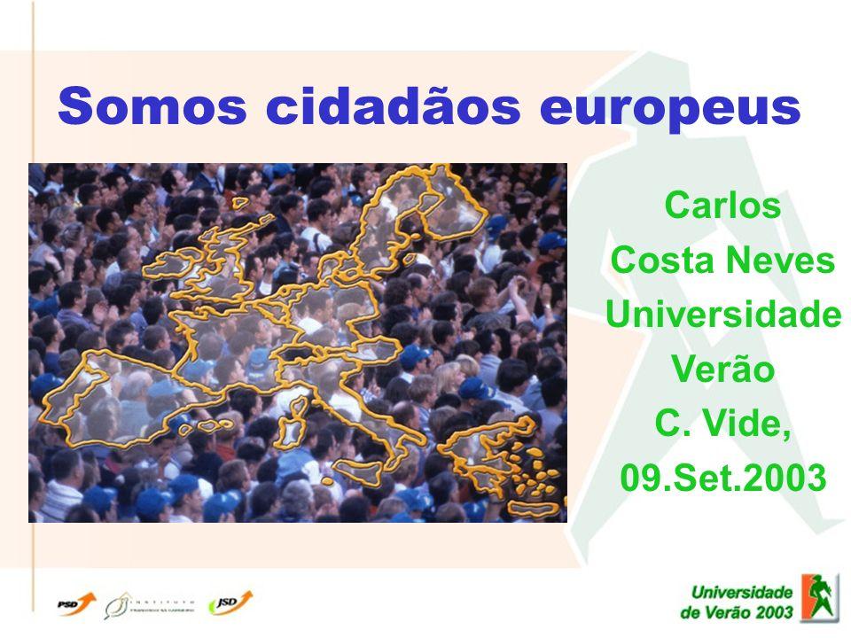 Somos cidadãos europeus Carlos Costa Neves Universidade Verão C. Vide, 09.Set.2003