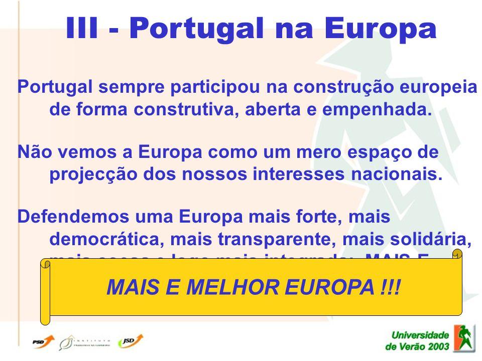 III - Portugal na Europa Portugal sempre participou na construção europeia de forma construtiva, aberta e empenhada.