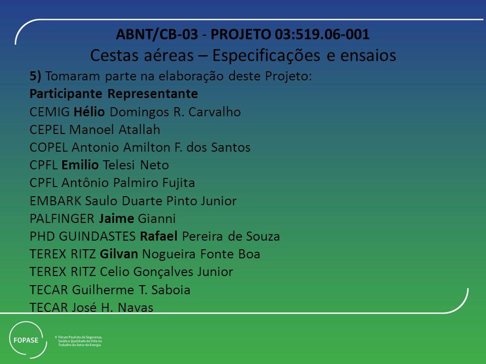 ABNT/CB-03 - PROJETO 03:519.06-001 Cestas aéreas – Especificações e ensaios 5) Tomaram parte na elaboração deste Projeto: Participante Representante CEMIG Hélio Domingos R.