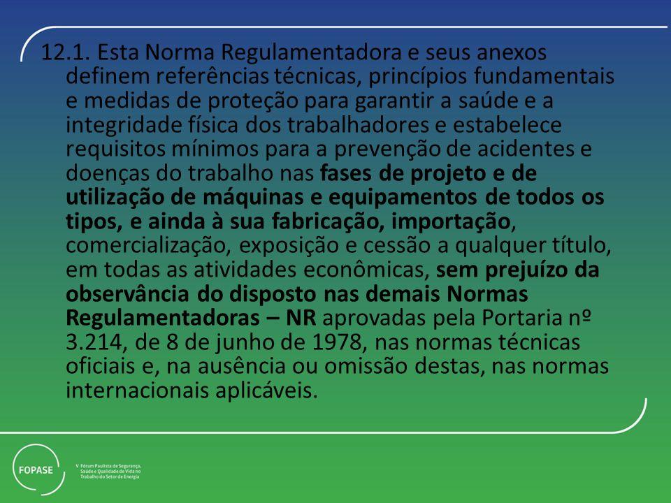 12.1. Esta Norma Regulamentadora e seus anexos definem referências técnicas, princípios fundamentais e medidas de proteção para garantir a saúde e a i