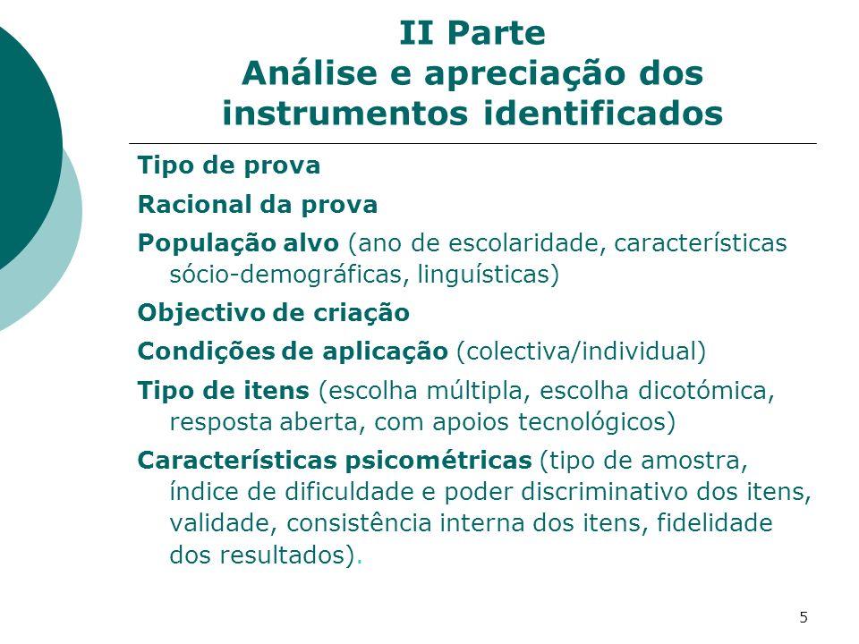 6 II Parte Análise e apreciação dos instrumentos identificados Reduzido número de instrumentos originais; As traduções e adaptações não referem autorizações formais; Usados no âmbito de trabalhos académicos, não para avaliar a competência de leitura em si mesma mas sim a correlação com outras competências;